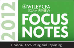 Wiley CPA Exam Review Focus Notes 2012, Financial Accounting and Reporting