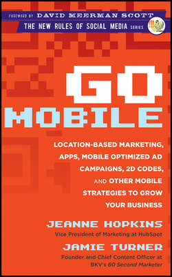 Go Mobile. Location-Based Marketing, Apps, Mobile Optimized Ad Campaigns, 2D Codes and Other Mobile Strategies to Grow Your Business