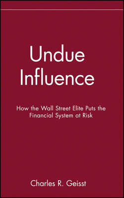 Undue Influence. How the Wall Street Elite Puts the Financial System at Risk