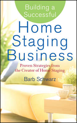 Building a Successful Home Staging Business. Proven Strategies from the Creator of Home Staging