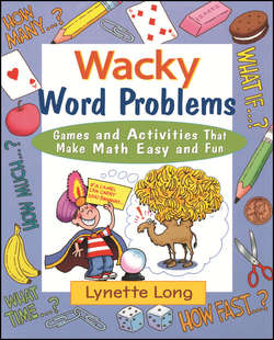 Wacky Word Problems. Games and Activities That Make Math Easy and Fun