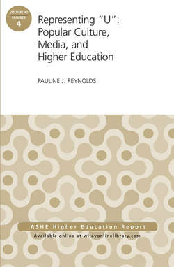 "Representing ""U"": Popular Culture, Media, and Higher Education. ASHE Higher Education Report, 40:4"