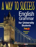 A Way to Success: English Grammar for University Students. Year 1. Student's book