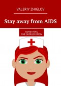 Stay away from AIDS. Something one should know
