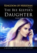 The Bee Keeper's Daughter. Kingdom of Meridian. Vol 1.