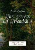 The Secrets Of Friendship. Fairy Tales From Magic Forests