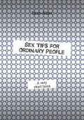 Sex Tips for Ordinary People. A very short book