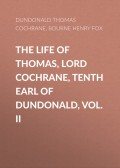 The Life of Thomas, Lord Cochrane, Tenth Earl of Dundonald, Vol. II