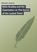 Billie Bradley and Her Classmates: or, The Secret of the Locked Tower