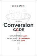 The Conversion Code. Capture Internet Leads, Create Quality Appointments, Close More Sales