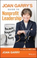 Joan Garry's Guide to Nonprofit Leadership. Because Nonprofits Are Messy