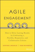 Agile Engagement. How to Drive Lasting Results by Cultivating a Flexible, Responsive, and Collaborative Culture