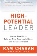 The High-Potential Leader. How to Grow Fast, Take on New Responsibilities, and Make an Impact