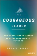 The Courageous Leader. How to Face Any Challenge and Lead Your Team to Success
