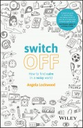 Switch Off. How to Find Calm in a Noisy World
