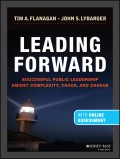 Leading Forward. Successful Public Leadership Amidst Complexity, Chaos and Change (with Professional Content)