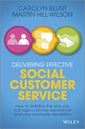Delivering Effective Social Customer Service. How to Redefine the Way You Manage Customer Experience and Your Corporate Reputation