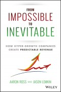 From Impossible To Inevitable. How Hyper-Growth Companies Create Predictable Revenue