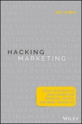 Hacking Marketing. Agile Practices to Make Marketing Smarter, Faster, and More Innovative