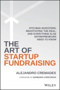The Art of Startup Fundraising. Pitching Investors, Negotiating the Deal, and Everything Else Entrepreneurs Need to Know