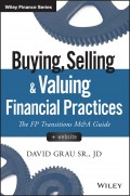 Buying, Selling, and Valuing Financial Practices. The FP Transitions M&A Guide