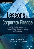 Lessons in Corporate Finance. A Case Studies Approach to Financial Tools, Financial Policies, and Valuation
