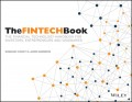 The FINTECH Book. The Financial Technology Handbook for Investors, Entrepreneurs and Visionaries