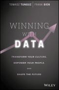 Winning with Data. Transform Your Culture, Empower Your People, and Shape the Future