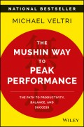 The Mushin Way to Peak Performance. The Path to Productivity, Balance, and Success