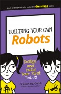 Building Your Own Robots. Design and Build Your First Robot!