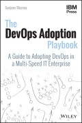 The DevOps Adoption Playbook. A Guide to Adopting DevOps in a Multi-Speed IT Enterprise