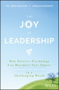 The Joy of Leadership. How Positive Psychology Can Maximize Your Impact (and Make You Happier) in a Challenging World