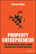 Property Entrepreneur. The Wealth Dragon Way to Build a Successful Property Business