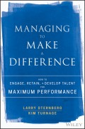 Managing to Make a Difference. How to Engage, Retain, and Develop Talent for Maximum Performance