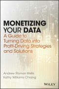 Monetizing Your Data. A Guide to Turning Data into Profit-Driving Strategies and Solutions