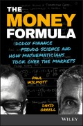 The Money Formula. Dodgy Finance, Pseudo Science, and How Mathematicians Took Over the Markets