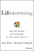 Lifestorming. Creating Meaning and Achievement in Your Career and Life