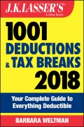 J.K. Lasser's 1001 Deductions and Tax Breaks 2018. Your Complete Guide to Everything Deductible