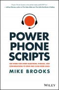 Power Phone Scripts. 500 Word-for-Word Questions, Phrases, and Conversations to Open and Close More Sales