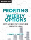 Profiting from Weekly Options. How to Earn Consistent Income Trading Weekly Option Serials