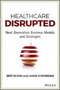 Healthcare Disrupted. Next Generation Business Models and Strategies