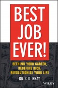Best Job Ever!. Rethink Your Career, Redefine Rich, Revolutionize Your Life