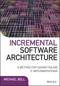 Incremental Software Architecture. A Method for Saving Failing IT Implementations