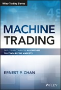 Machine Trading. Deploying Computer Algorithms to Conquer the Markets