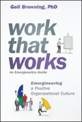 Work That Works. Emergineering a Positive Organizational Culture