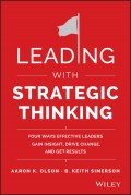 Leading with Strategic Thinking. Four Ways Effective Leaders Gain Insight, Drive Change, and Get Results