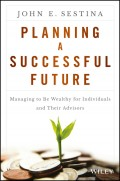 Planning a Successful Future. Managing to Be Wealthy for Individuals and Their Advisors