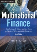 Multinational Finance. Evaluating the Opportunities, Costs, and Risks of Multinational Operations