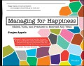 Managing for Happiness. Games, Tools, and Practices to Motivate Any Team