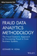 Fraud Data Analytics Methodology. The Fraud Scenario Approach to Uncovering Fraud in Core Business Systems